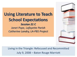 Using Literature to Teach School Expectations Session 21 C Janet Pope, Lafayette Parish Catherine Landry, LA-PBS Project