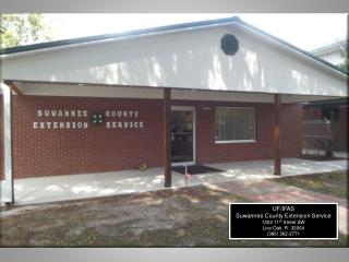 UF/IFAS Suwannee County Extension Service 1302 11 th  Street SW Live Oak,  Fl   32064
