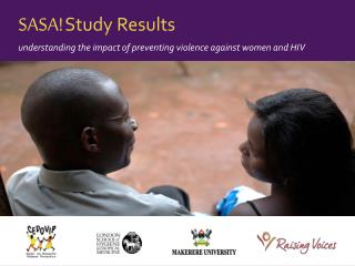 SASA! Study Results u nderstanding the impact of preventing violence against women and HIV