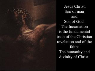 Jesus Christ,  Son of man  and  Son of God:  The Incarnation