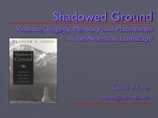 Shadowed Ground Violence, Tragedy, Memory and Placenames in the American Landscape