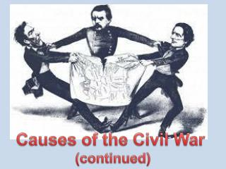 Causes of the Civil War  (continued)
