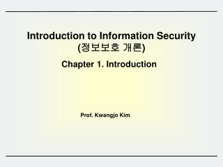 Introduction to Information Security  ( 정보보호 개론 )