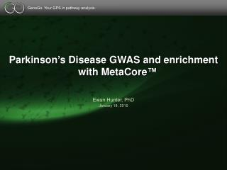 Parkinson's Disease  GWAS  and enrichment with MetaCore™