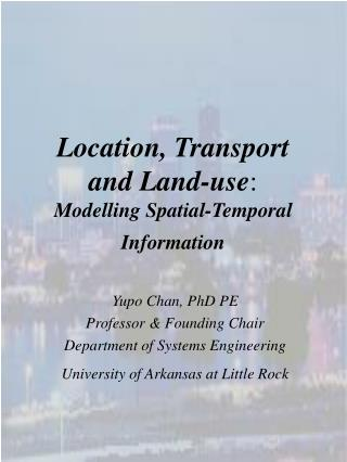 Location, Transport and Land-use :  Modelling Spatial-Temporal Information