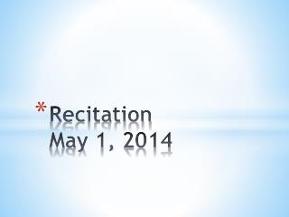 Recitation  May 1, 2014