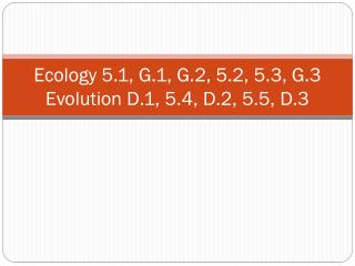 Ecology 5.1, G.1, G.2, 5.2, 5.3, G.3 Evolution D.1, 5.4, D.2, 5.5, D.3