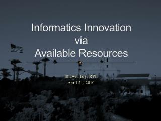 Informatics Innovation via Available Resources