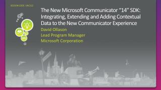 The New Microsoft Communicator  14  SDK: Integrating, Extending and Adding Contextual Data to the New Communicator Exper