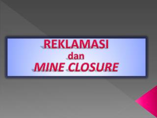 REKLAMASI dan MINE CLOSURE