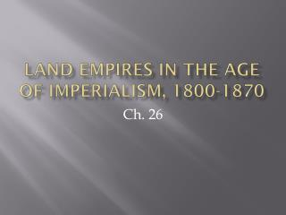 Land Empires in the Age of Imperialism, 1800-1870