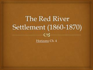 The Red River Settlement (1860-1870)