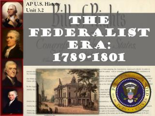 The Federalist Era: 1789-1801