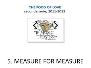 5. MEASURE FOR MEASURE