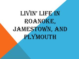 Livin ' Life in  Roanoke,  Jamestown, and Plymouth
