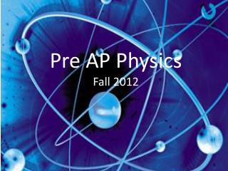 Pre AP Physics Fall 2012
