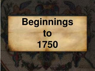 Beginnings  to  1750
