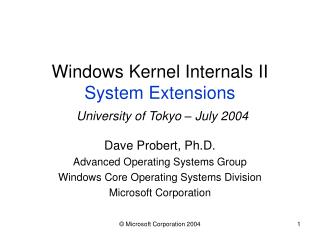 Windows Kernel Internals II System Extensions University of Tokyo – July 2004