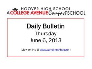 Daily Bulletin Thursday June 6, 2013 (view online @ sandi/hoover )