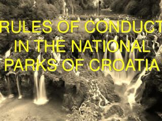 RULES OF CONDUCT IN THE NATIONAL PARKS OF CROATIA