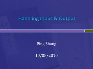 Handling Input & Output