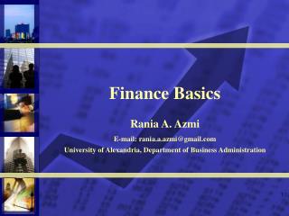 Finance Basics Rania A. Azmi E-mail: rania.a.azmi@gmail University of Alexandria, Department of Business Administration