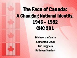 The Face of Canada: A Changing National Identity, 1946 – 1982 CHC 2D1