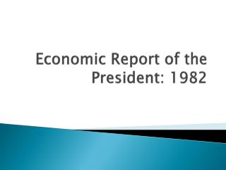 Economic Report of the President: 1982