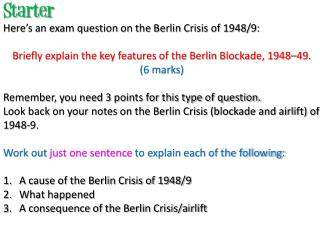 Starter Here's an exam question on the Berlin Crisis of 1948/9: