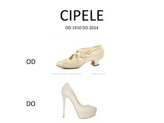 CIPELE OD 1910 DO 2014