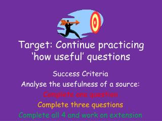 Target:  Continue practicing   'how useful' questions