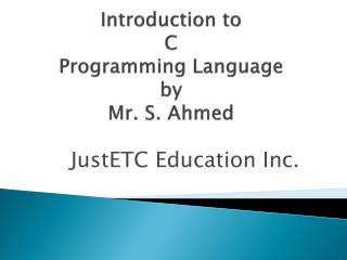 Introduction to  C Programming Language by  Mr.  S. Ahmed