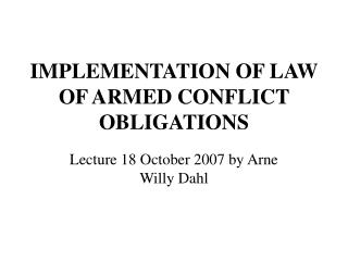 IMPLEMENTATION OF LAW OF ARMED CONFLICT OBLIGATIONS