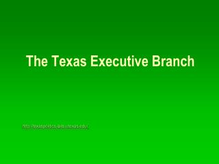 The Texas Executive Branch texaspolitics.laits.utexas/