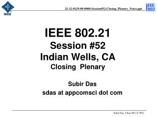 IEEE 802.21 Session # 52 Indian Wells ,  CA Closing  Plenary