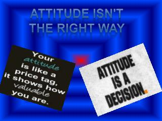 Attitude isn't the right way