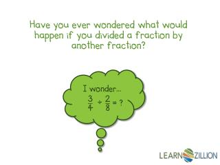 Have you ever wondered what would happen if you divided a fraction by another fraction?
