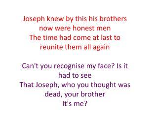 Joseph, Joseph, is it really true? Joseph, Joseph, is it really you? Joseph, Joseph
