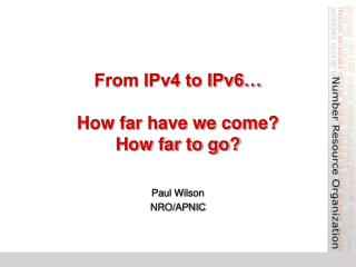 From IPv4 to IPv6   How far have we come How far to go