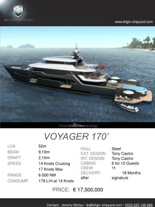 LOA		 52m BEAM	 9,10m DRAFT	 2,10m SPEED	 14  K nots Cruising 17  Knots  Max RANGE	 6  000 NM