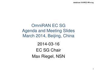 OmniRAN EC SG Agenda and Meeting Slides March 2014, Beijing, China