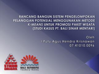 Oleh I  Putu Agus Hendra Krisnawan 07.41010.0096