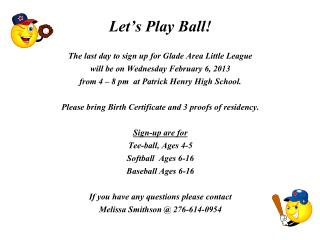 The last day to sign up for Glade Area Little League  will be on Wednesday February 6, 2013