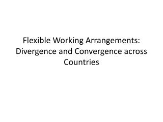 Flexible Working Arrangements: Divergence and Convergence across Countries