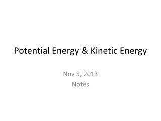 Potential Energy & Kinetic Energy