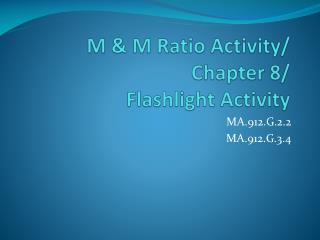 M & M Ratio Activity/ Chapter 8/ Flashlight Activity