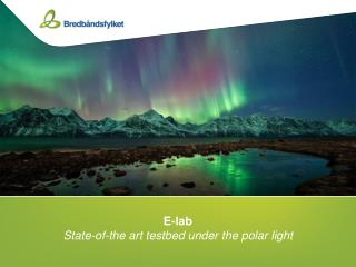 E-lab State-of-the  art  testbed  under  the  polar  light