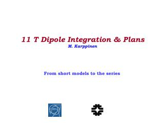 11 T Dipole Integration & Plans M. Karppinen