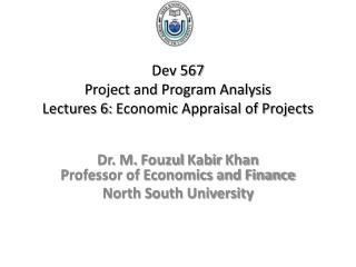 Dev 567 Project and Program Analysis Lectures  6:  Economic Appraisal of Projects