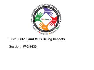 Title:   ICD-10 and MHS Billing Impacts Session:   W-2-1630